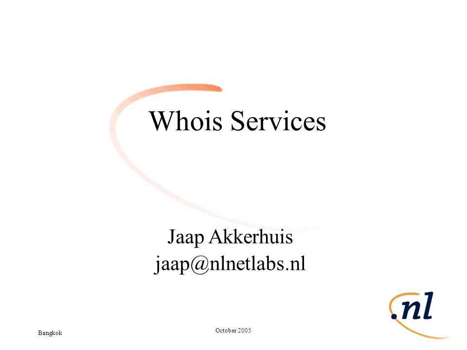 Bangkok October 2005 Slide 1 Whois Services Jaap Akkerhuis jaap@nlnetlabs.nl