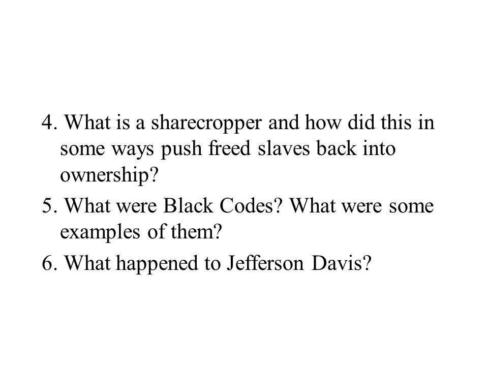 4. What is a sharecropper and how did this in some ways push freed slaves back into ownership.