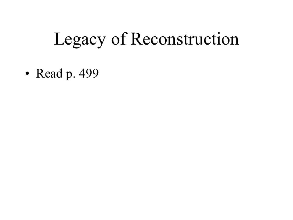 Legacy of Reconstruction Read p. 499