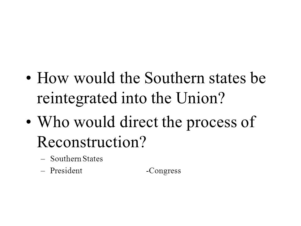 How would the Southern states be reintegrated into the Union.