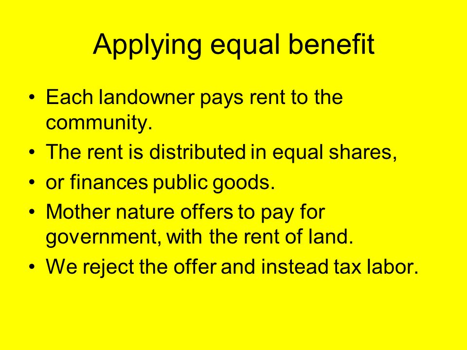 Applying equal benefit Each landowner pays rent to the community.