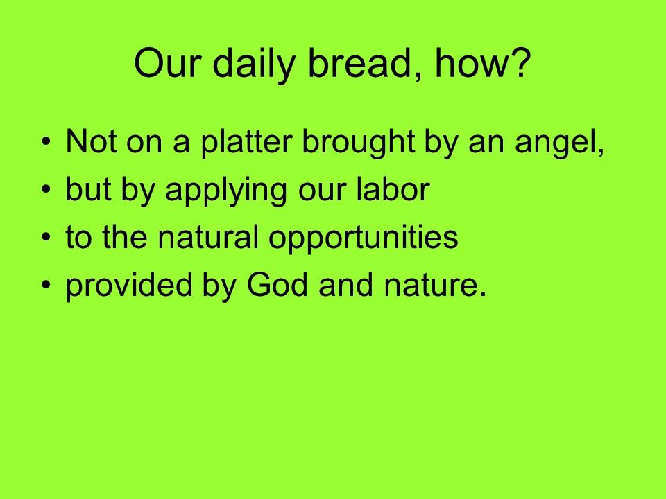 Our daily bread, how.