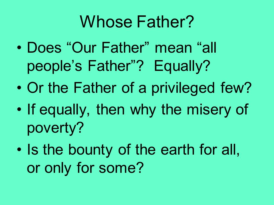 Whose Father. Does Our Father mean all people's Father .