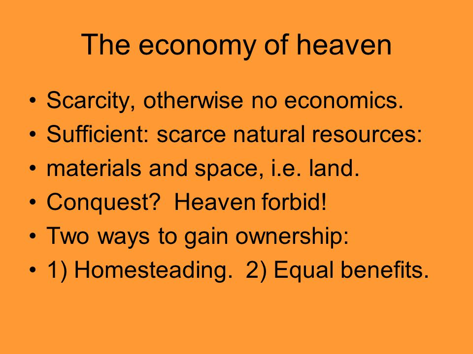 The economy of heaven Scarcity, otherwise no economics.