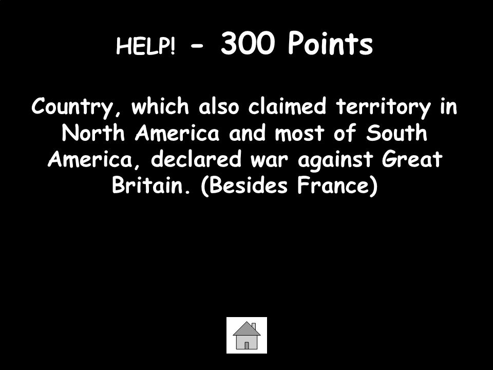 HELP! - 300 Points Country, which also claimed territory in North America and most of South America, declared war against Great Britain. (Besides Fran