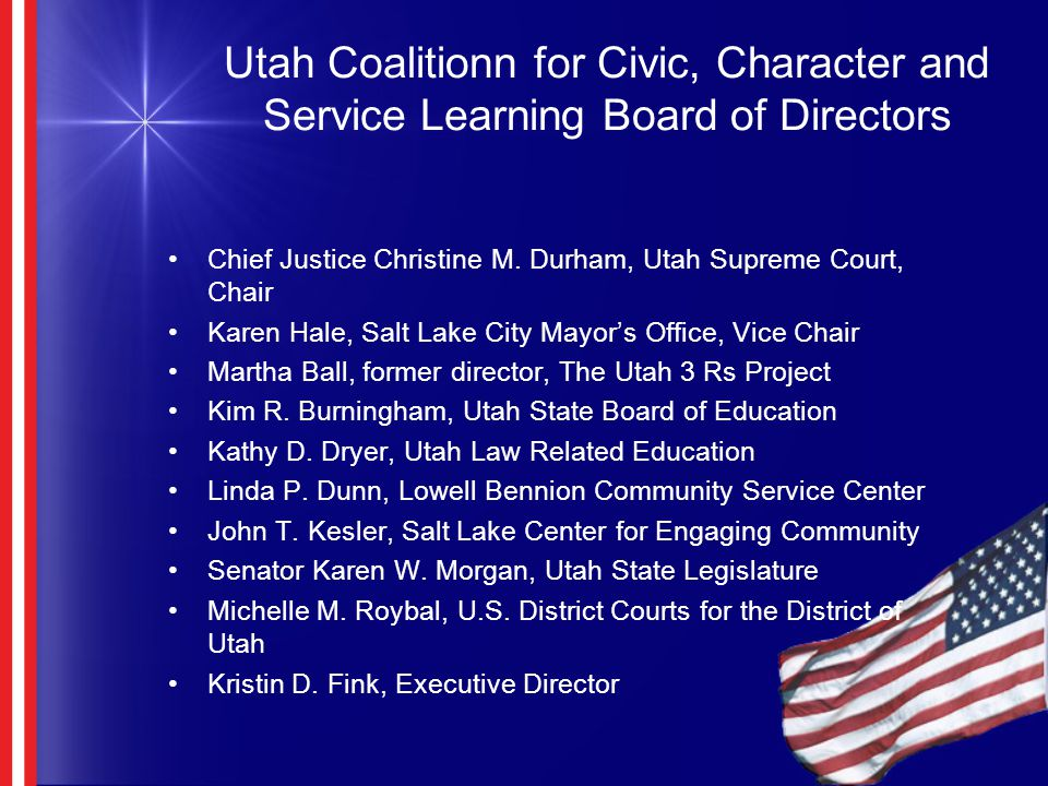 Utah Coalitionn for Civic, Character and Service Learning Board of Directors Chief Justice Christine M. Durham, Utah Supreme Court, Chair Karen Hale,