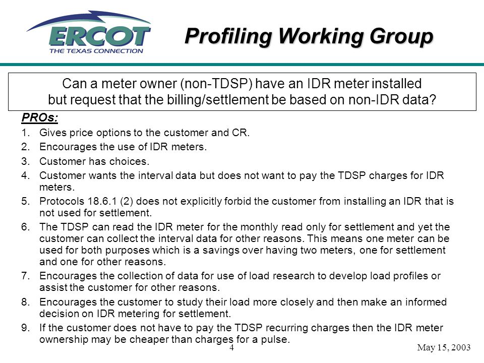 Profiling Working Group May 15, 20034 Can a meter owner (non-TDSP) have an IDR meter installed but request that the billing/settlement be based on non