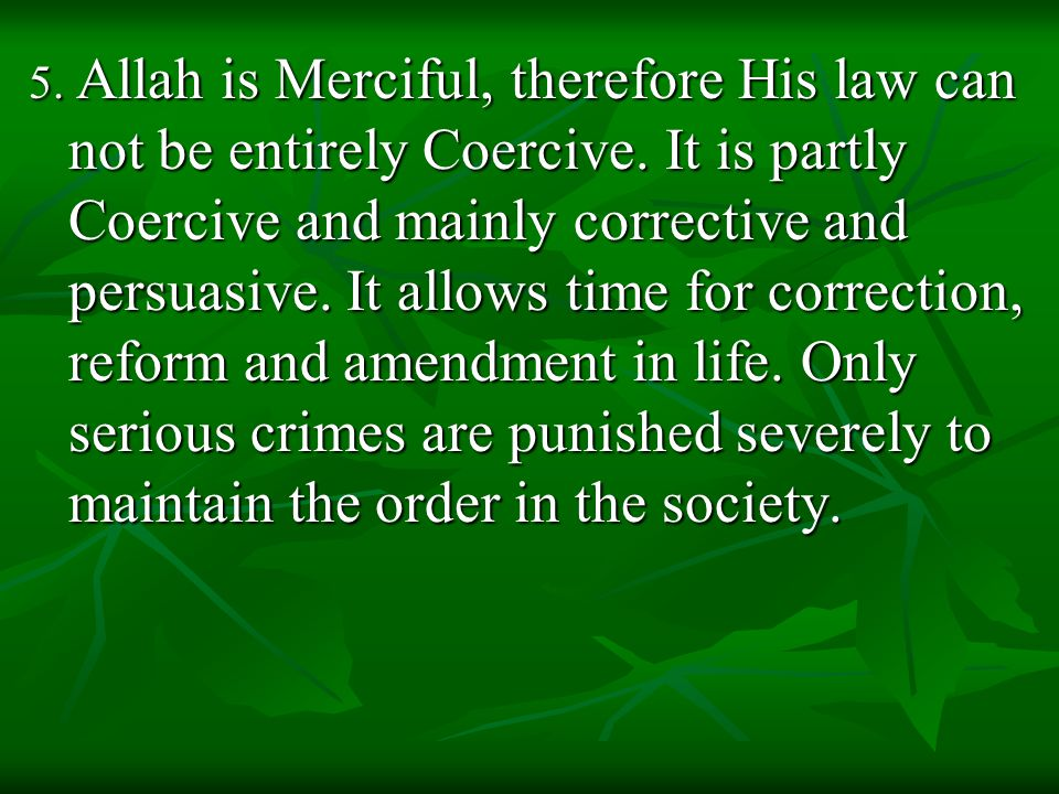 5. Allah is Merciful, therefore His law can not be entirely Coercive.