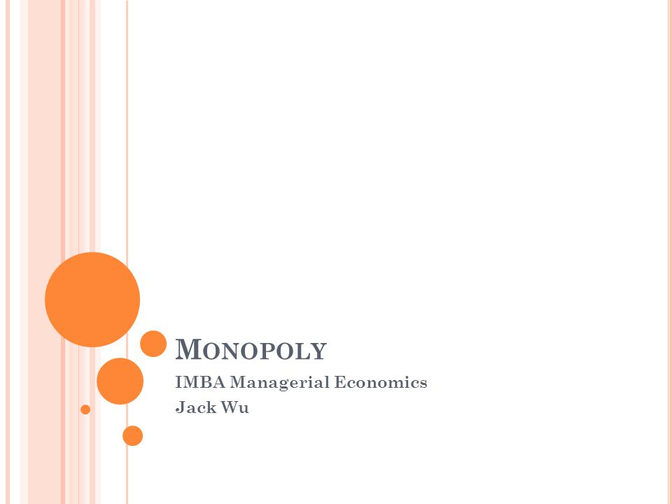 M ONOPOLY IMBA Managerial Economics Jack Wu