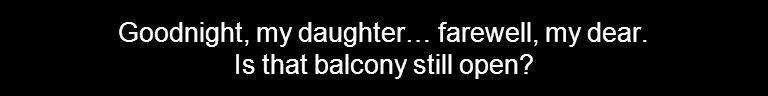 Goodnight, my daughter… farewell, my dear. Is that balcony still open