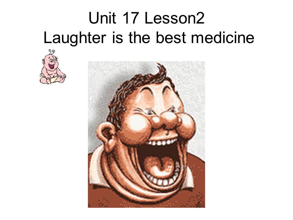 Unit 17 Lesson2 Laughter is the best medicine