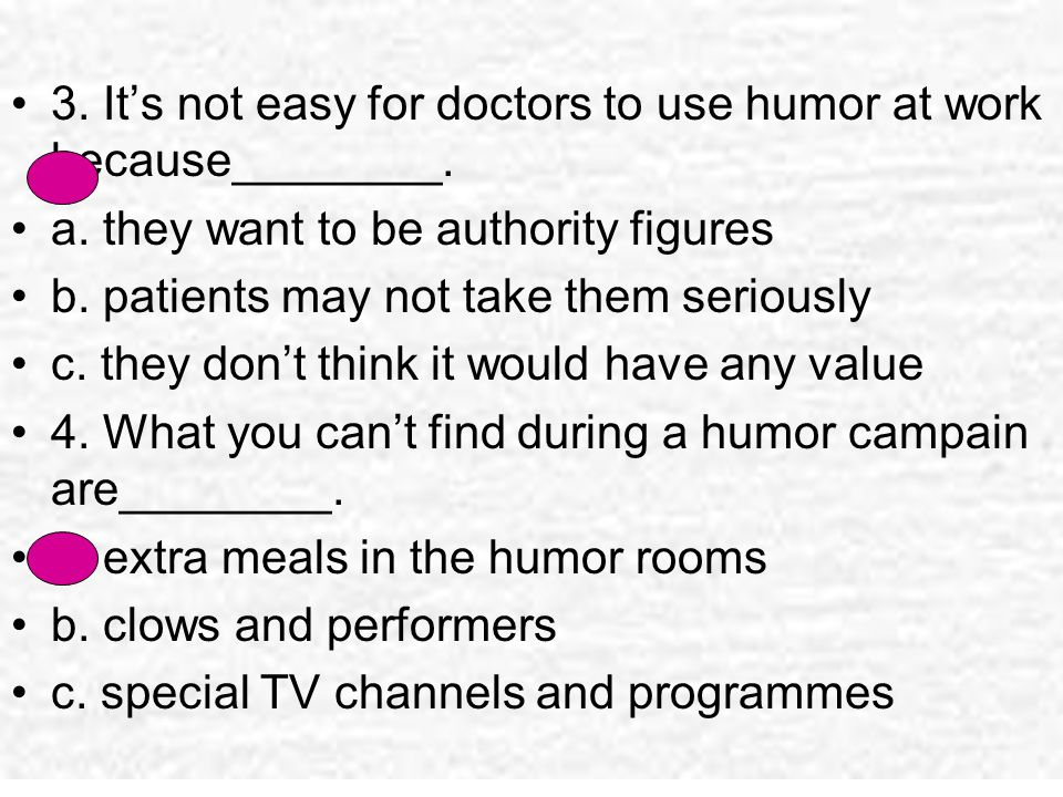 3. It's not easy for doctors to use humor at work because________.