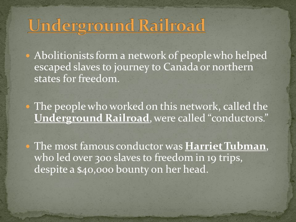 Abolitionists form a network of people who helped escaped slaves to journey to Canada or northern states for freedom. The people who worked on this ne