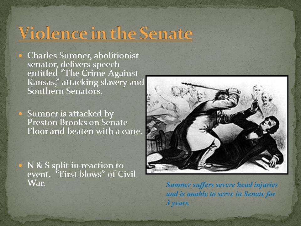 "Charles Sumner, abolitionist senator, delivers speech entitled ""The Crime Against Kansas,"" attacking slavery and Southern Senators. Sumner is attacked"