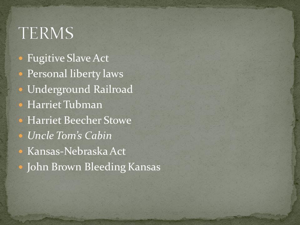 Fugitive Slave Act Personal liberty laws Underground Railroad Harriet Tubman Harriet Beecher Stowe Uncle Tom's Cabin Kansas-Nebraska Act John Brown Bl