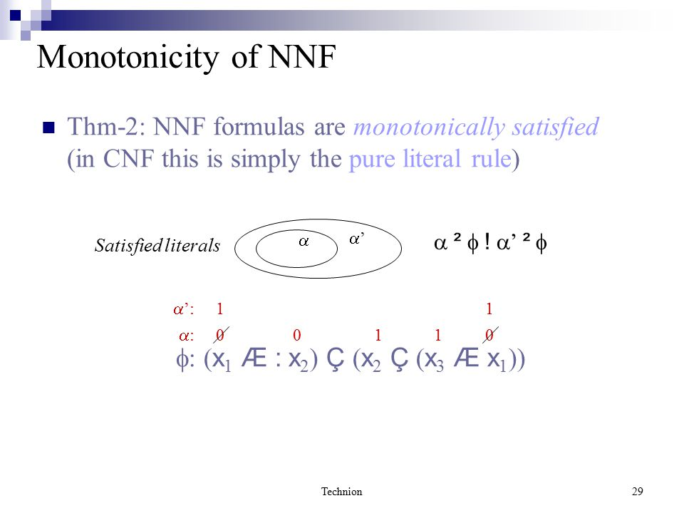 Technion29 Monotonicity of NNF Thm-2: NNF formulas are monotonically satisfied (in CNF this is simply the pure literal rule)  '' Satisfied literals  ²  .