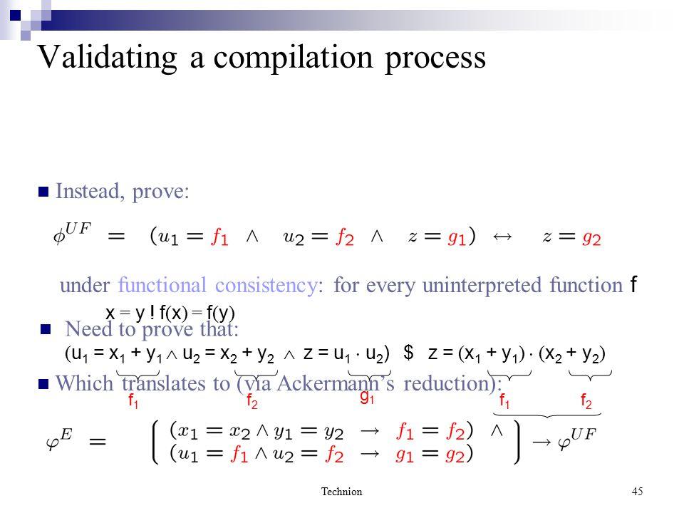 Technion45 Need to prove that: ( u 1 = x 1 + y 1  u 2 = x 2 + y 2  z = u 1  u 2 ) $ z = ( x 1 + y 1 )  ( x 2 + y 2 ) f1f1 f2f2 g1g1 g2g2 f1f1 f2