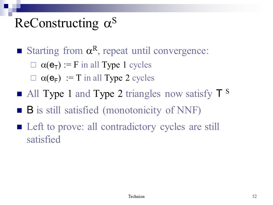Technion52 ReConstructing  S Starting from  R, repeat until convergence:   ( e T ) := F in all Type 1 cycles   ( e F ) := T in all Type 2 cycles