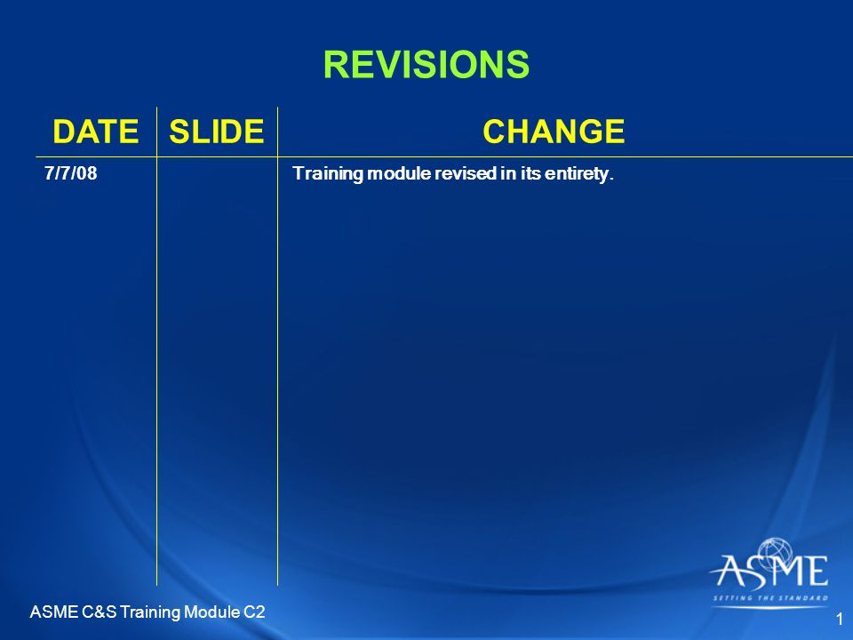 ASME C&S Training Module C2 1 REVISIONS CHANGESLIDEDATE Training module revised in its entirety.