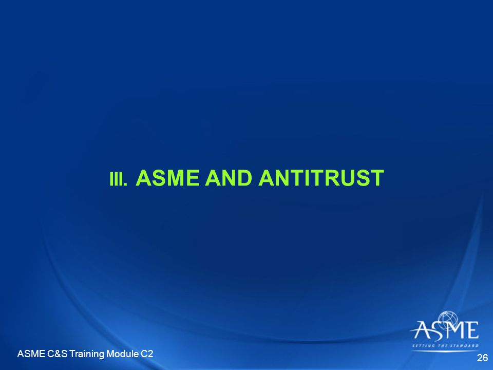 ASME C&S Training Module C2 26 III. ASME AND ANTITRUST