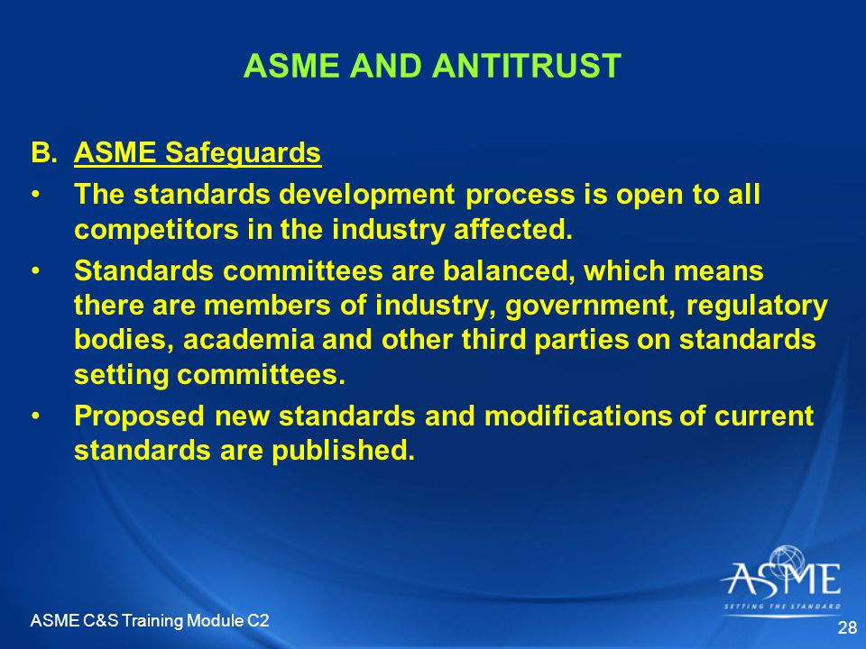 ASME C&S Training Module C2 28 B.ASME Safeguards The standards development process is open to all competitors in the industry affected.