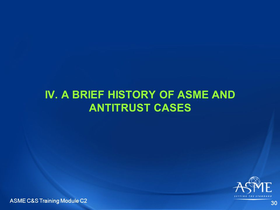 ASME C&S Training Module C2 30 IV. A BRIEF HISTORY OF ASME AND ANTITRUST CASES