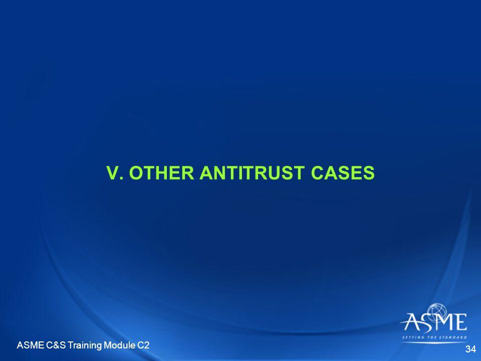 ASME C&S Training Module C2 34 V. OTHER ANTITRUST CASES
