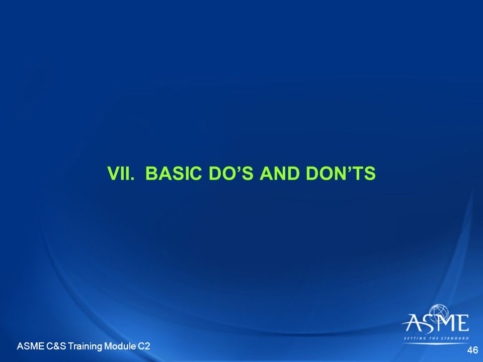 ASME C&S Training Module C2 46 VII.BASIC DO'S AND DON'TS