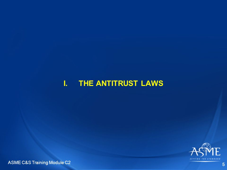 ASME C&S Training Module C2 5 I.THE ANTITRUST LAWS