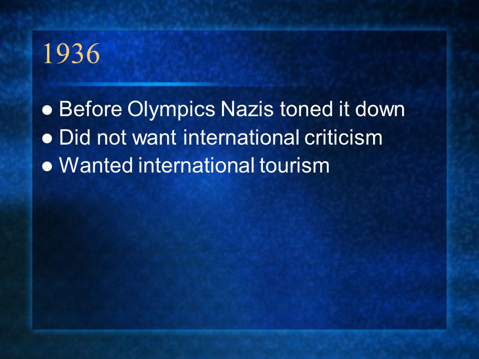 1936 Before Olympics Nazis toned it down Did not want international criticism Wanted international tourism