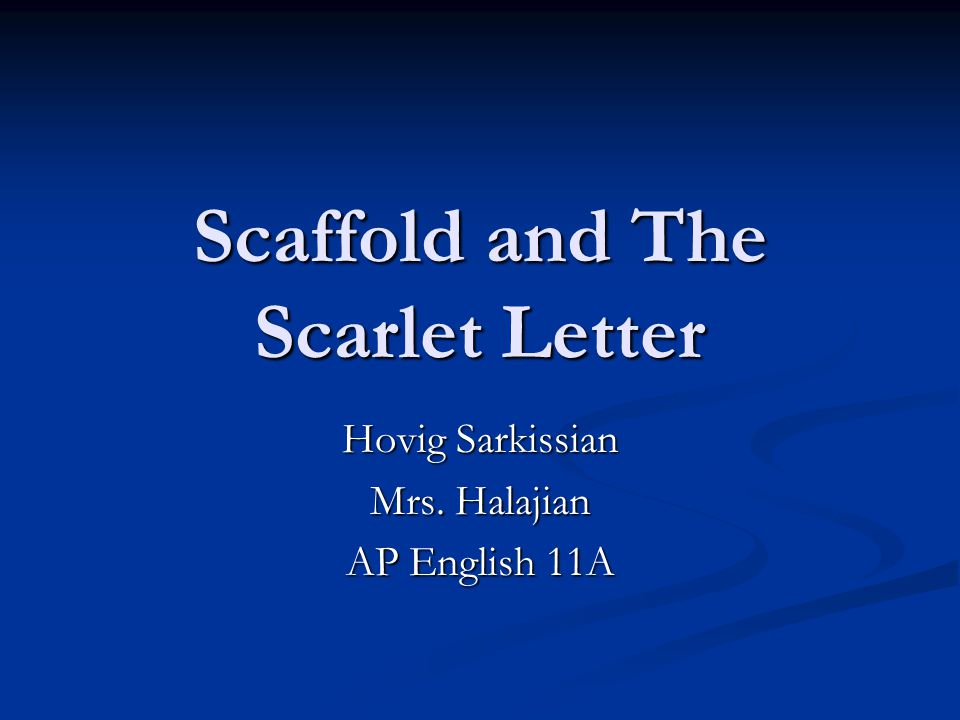 Scaffold and The Scarlet Letter Hovig Sarkissian Mrs. Halajian AP English 11A