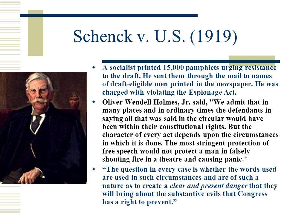 Schenck v.U.S. (1919)  A socialist printed 15,000 pamphlets urging resistance to the draft.