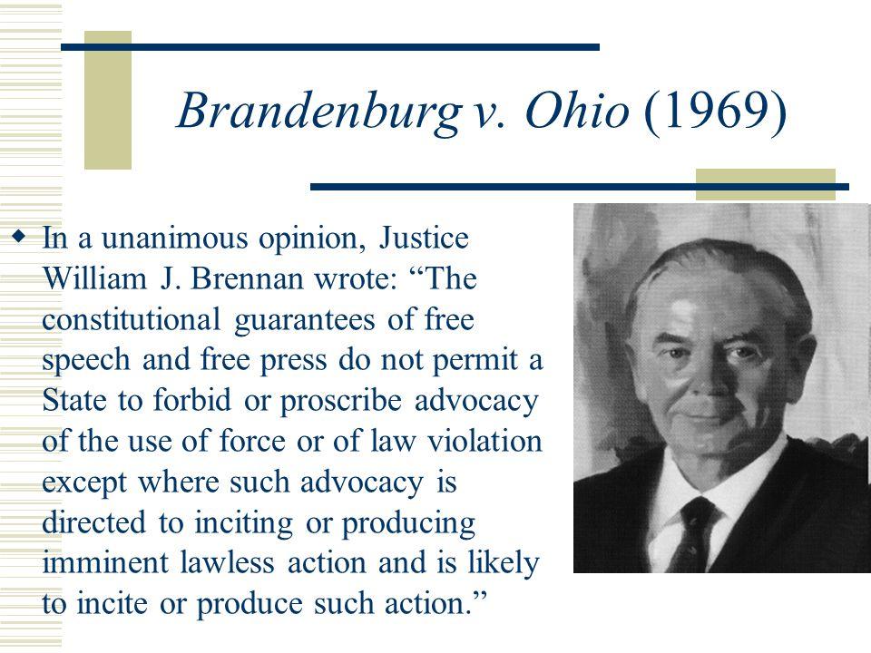 Brandenburg v.Ohio (1969)  In a unanimous opinion, Justice William J.