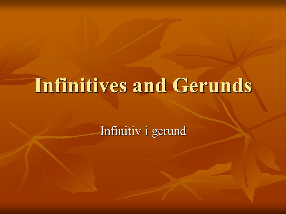 Infinitives and Gerunds Infinitiv i gerund