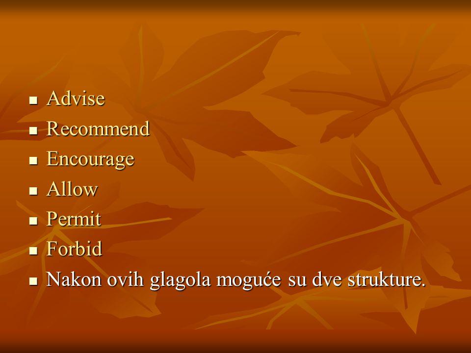 Advise Advise Recommend Recommend Encourage Encourage Allow Allow Permit Permit Forbid Forbid Nakon ovih glagola moguće su dve strukture.
