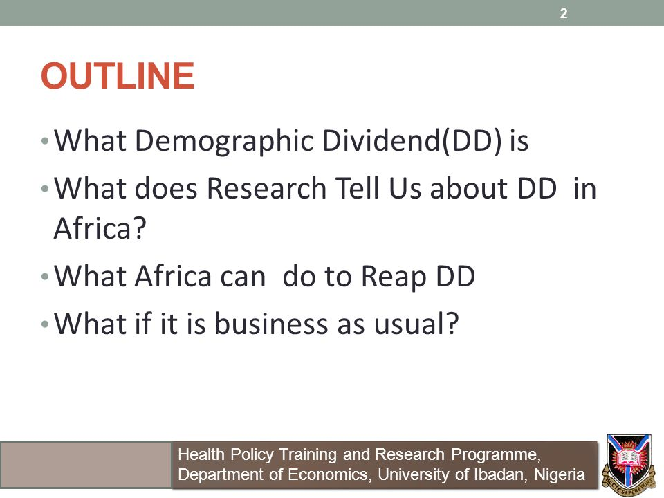 OUTLINE What Demographic Dividend(DD) is What does Research Tell Us about DD in Africa.