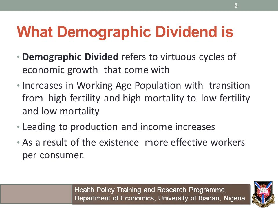 What Demographic Dividend is Demographic Divided refers to virtuous cycles of economic growth that come with Increases in Working Age Population with