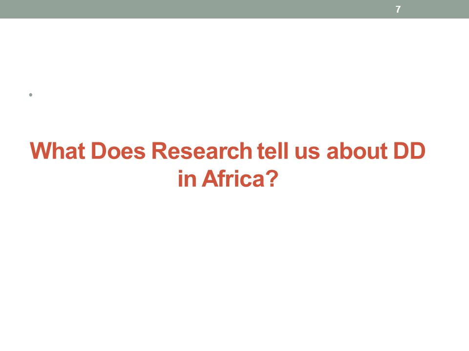 What Does Research tell us about DD in Africa? 7