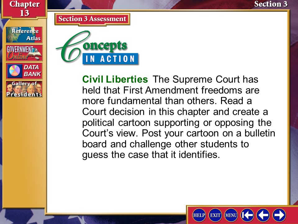 Section 3 Concepts in Action Civil Liberties The Supreme Court has held that First Amendment freedoms are more fundamental than others.
