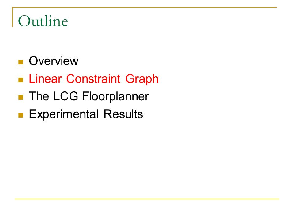 Outline Overview Linear Constraint Graph The LCG Floorplanner Experimental Results