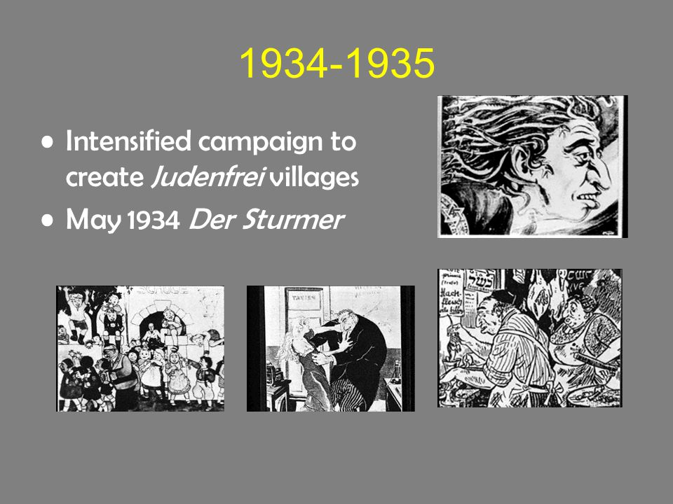 1934-1935 Intensified campaign to create Judenfrei villages May 1934 Der Sturmer