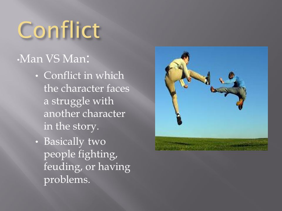 Conflict Man VS Man : Conflict in which the character faces a struggle with another character in the story.