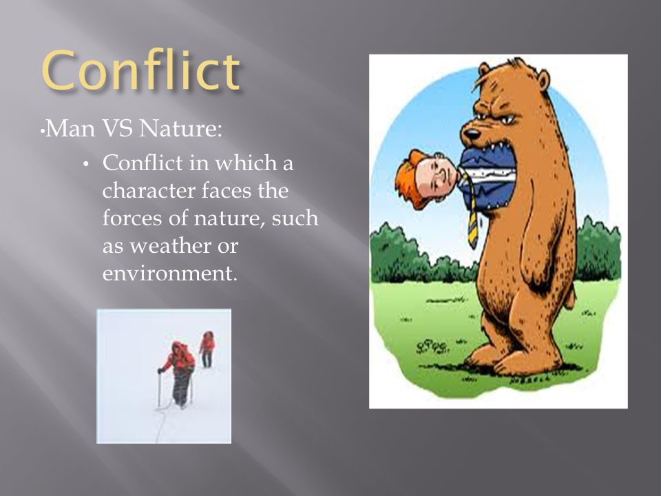 Conflict Man VS Nature: Conflict in which a character faces the forces of nature, such as weather or environment.