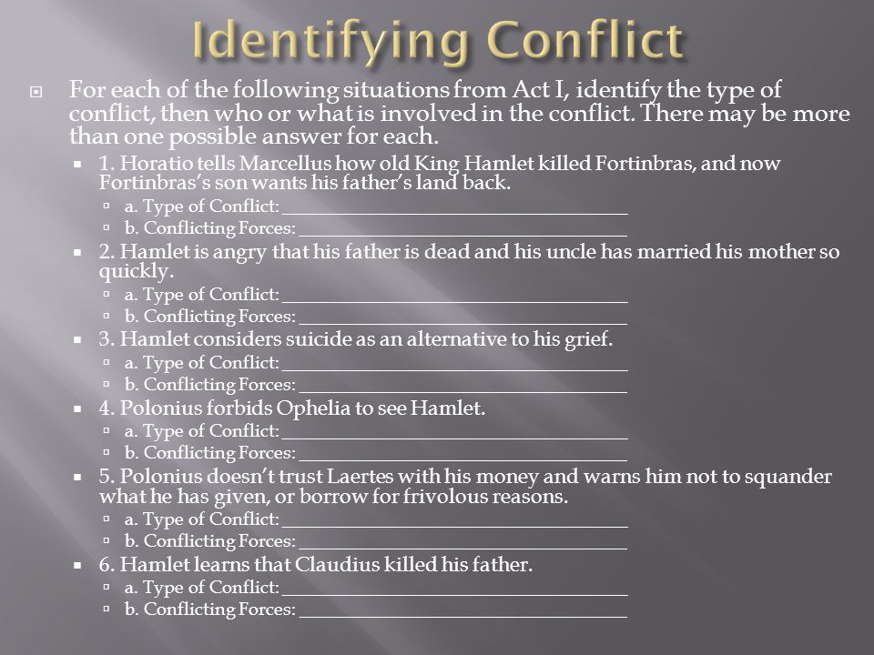  For each of the following situations from Act I, identify the type of conflict, then who or what is involved in the conflict.