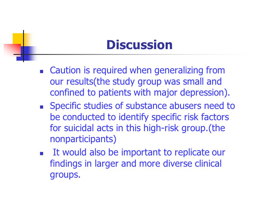 Discussion Caution is required when generalizing from our results(the study group was small and confined to patients with major depression).