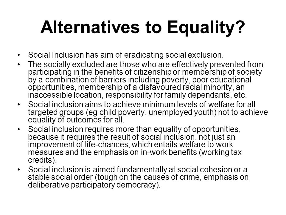 Alternatives to Equality. Social Inclusion has aim of eradicating social exclusion.
