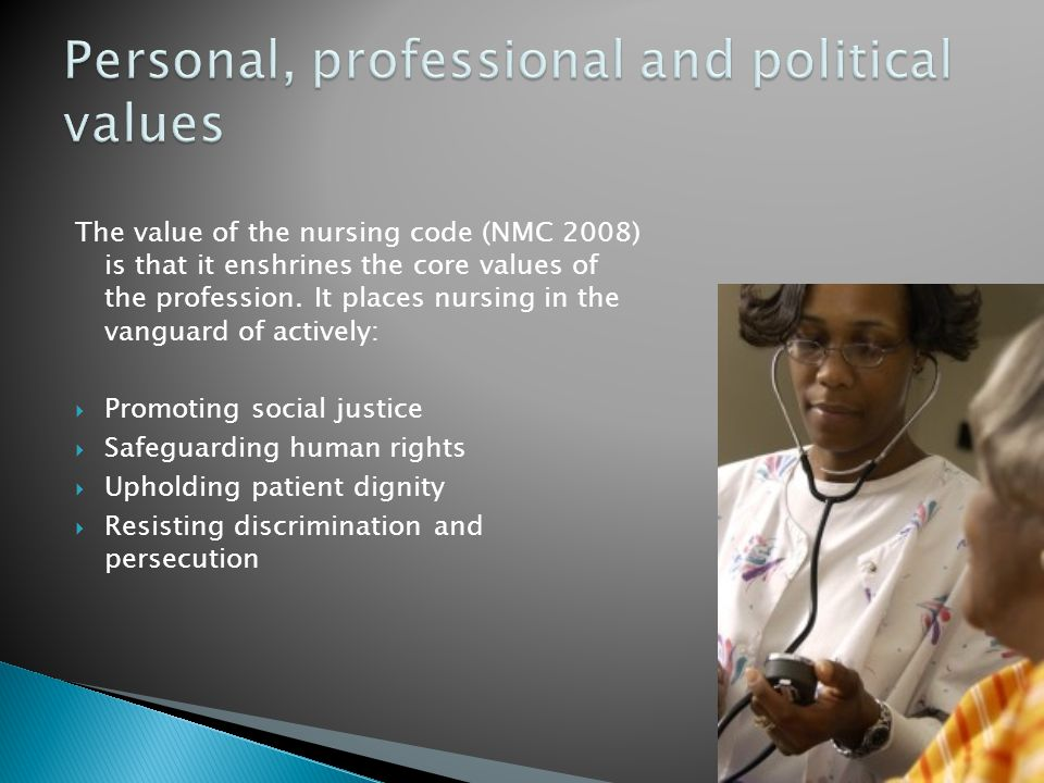 The value of the nursing code (NMC 2008) is that it enshrines the core values of the profession.