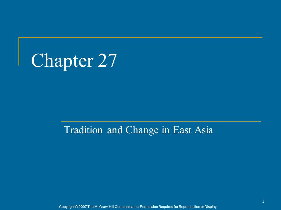 Copyright © 2007 The McGraw-Hill Companies Inc. Permission Required for Reproduction or Display. 1 Chapter 27 Tradition and Change in East Asia