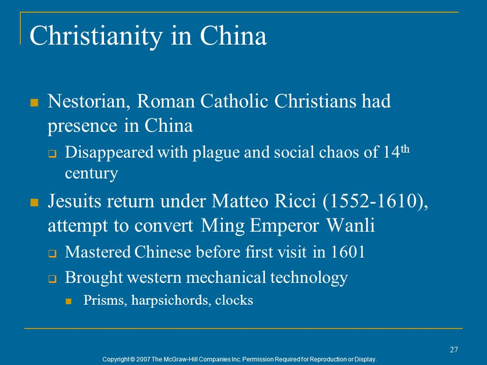 Copyright © 2007 The McGraw-Hill Companies Inc. Permission Required for Reproduction or Display. 27 Christianity in China Nestorian, Roman Catholic Ch