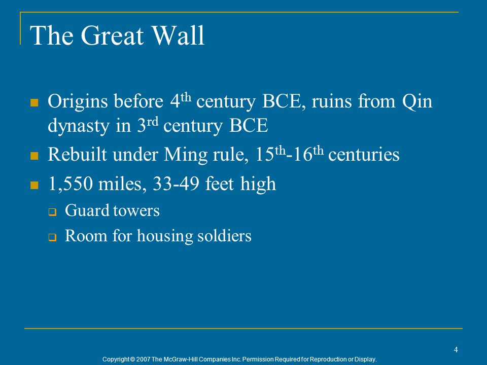 Copyright © 2007 The McGraw-Hill Companies Inc. Permission Required for Reproduction or Display. 4 The Great Wall Origins before 4 th century BCE, rui